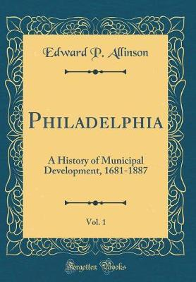 Philadelphia, Vol. 1 by Edward P Allinson image