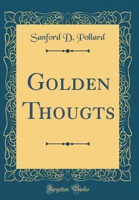 Golden Thougts (Classic Reprint) by Sanford D Pollard