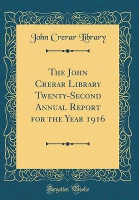 The John Crerar Library Twenty-Second Annual Report for the Year 1916 (Classic Reprint) by John Crerar Library