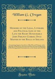Memoirs of the Legal, Literary, and Political Life of the Late the Right Honourable John Philpot Curran, Once Master of the Rolls in Ireland by William G O'Regan image