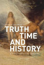 Truth, Time and History: A Philosophical Inquiry by Sophie Botros