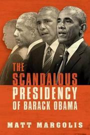 The Scandalous Presidency of Barack Obama by Matt Margolis