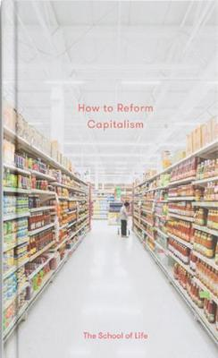 How to Reform Capitalism by The School of Life