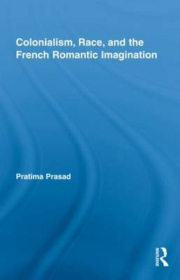Colonialism, Race, and the French Romantic Imagination by Pratima Prasad image