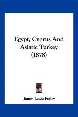 Egypt, Cyprus and Asiatic Turkey (1878) by James Lewis Farley image
