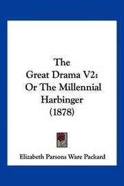 The Great Drama V2: Or the Millennial Harbinger (1878) by Elizabeth Parsons Ware Packard