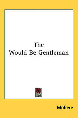 The Would be Gentleman by . Moliere