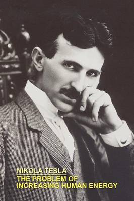 The Problem of Increasing Human Energy with Special References to the Harnessing of the Sun's Energy by Nikola Tesla image