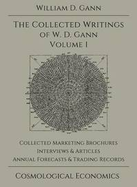 Collected Writings of W.D. Gann - Volume 1 by William D. Gann