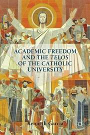Academic Freedom and the Telos of the Catholic University by Kenneth Garcia