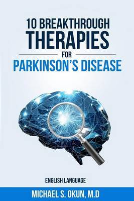 10 Breakthrough Therapies for Parkinson's Disease by Michael S. Okun, MD