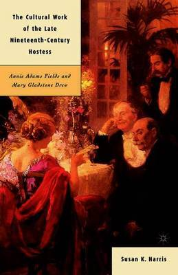 The Cultural Work of the Late Nineteenth-Century Hostess by Susan K. Harris