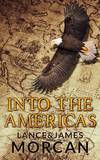 Into the Americas by Lance Morcan