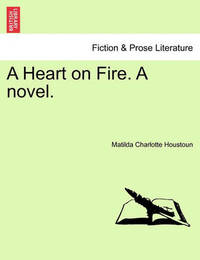 A Heart on Fire. a Novel. by Matilda Charlotte Houstoun