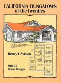 California Bungalows of the Twenties by Harry Leon Wilson