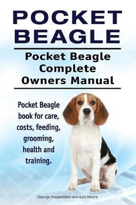 Pocket Beagle. Pocket Beagle Complete Owners Manual. Pocket Beagle Book for Care, Costs, Feeding, Grooming, Health and Training. by George Hoppendale image