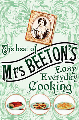 The Best of Mrs Beeton's Easy Everyday Cooking by Mrs Beeton