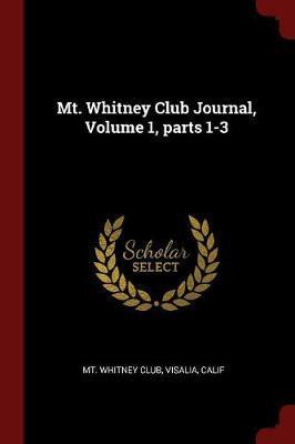 Mt. Whitney Club Journal, Volume 1, Parts 1-3