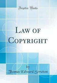 Law of Copyright (Classic Reprint) by Thomas Edward Scrutton image