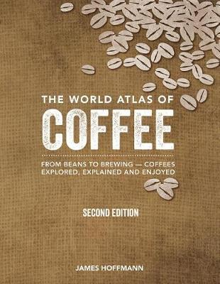 The World Atlas of Coffee by James Hoffmann
