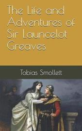 The Life and Adventures of Sir Launcelot Greaves by Tobias Smollett