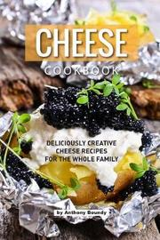 Cheese Cookbook by Anthony Boundy