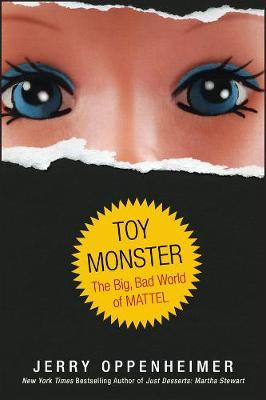 Toy Monster: The Big, Bad World of Mattel by Jerry Oppenheimer