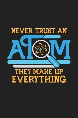 Never Trust an Atom They Make Up Everything by Deep Senses Designs
