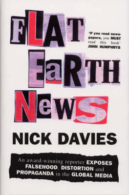 Flat Earth News: An Award-winning Reporter Exposes Falsehood, Distortion and Propaganda in the Global Media by Nick Davies image