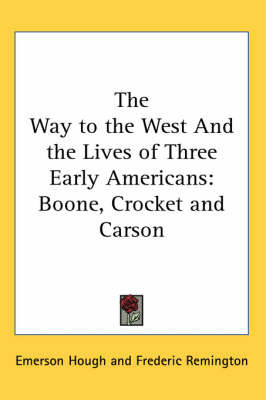 The Way to the West And the Lives of Three Early Americans: Boone, Crocket and Carson by Emerson Hough image