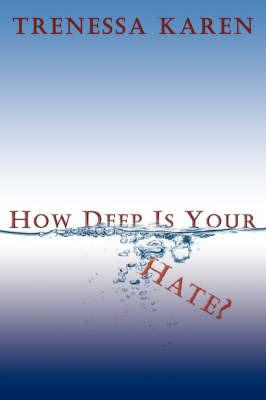 How Deep Is Your Hate? by Trenessa Karen