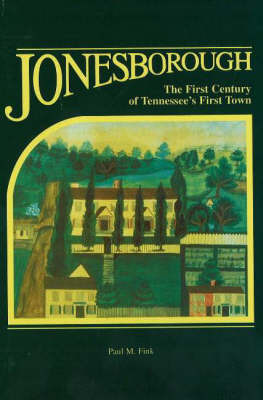 Jonesborough: The First Century of Tennessee's First Town by Paul M. Fink