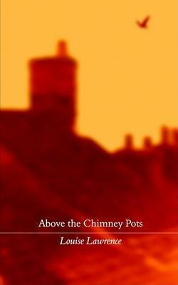 Above the Chimney Pots by Louise Lawrence