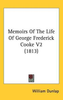 Memoirs Of The Life Of George Frederick Cooke V2 (1813) by William Dunlap image