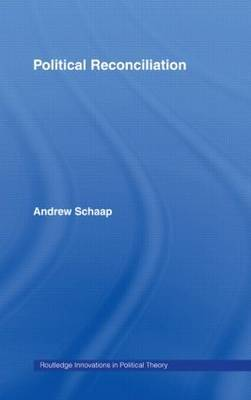 Political Reconciliation by Andrew Schaap