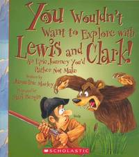 You Wouldn't Want to Explore with Lewis and Clark! by Jacqueline Morley