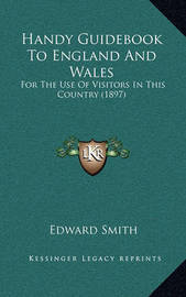 Handy Guidebook to England and Wales: For the Use of Visitors in This Country (1897) by Professor Edward Smith