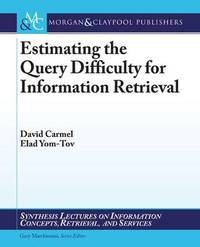 Estimating the Query Difficulty for Information Retrieval by David Carmel