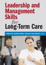 Leadership and Management Skills for Long-term Care by Eileen M. Sullivan-Marx