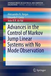 Advances in the Control of Markov Jump Linear Systems with No Mode Observation by Alessandro N. Vargas