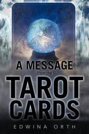 A Message from the Tarot Cards by Edwina Orth