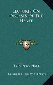 Lectures on Diseases of the Heart by Edwin Moses Hale