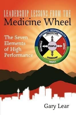 Leadership Lessons from the Medicine Wheel by Gary Lear