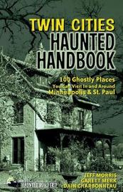 Twin Cities Haunted Handbook by Jeff Morris