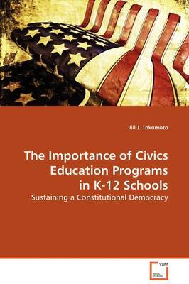 The Importance of Civics Education Programs in K-12 Schools by Jill J. Tokumoto