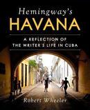 Hemingway's Havana by Robert Wheeler
