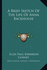A Brief Sketch of the Life of Anna Backhouse by Eliza Paul Kirkbride Gurney