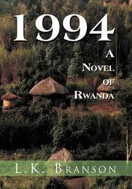 1994 a Novel of Rwanda by L.K. Branson