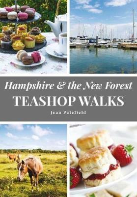 Hampshire and the New Forest Teashop Walks by Jean Patefield