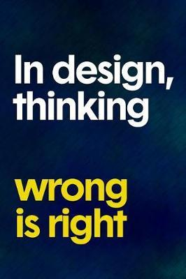 In Design Thinking Wrong Is Right by Martha Ryan